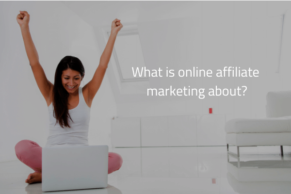 what is online affiliate marketing about - successful woman on a computer