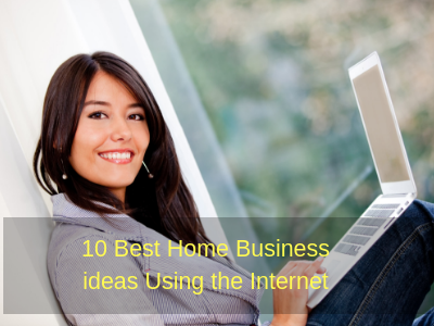 10 Best Home Business ideas Using the Internet-compressed